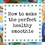 how to make the perfect healthy smoothie