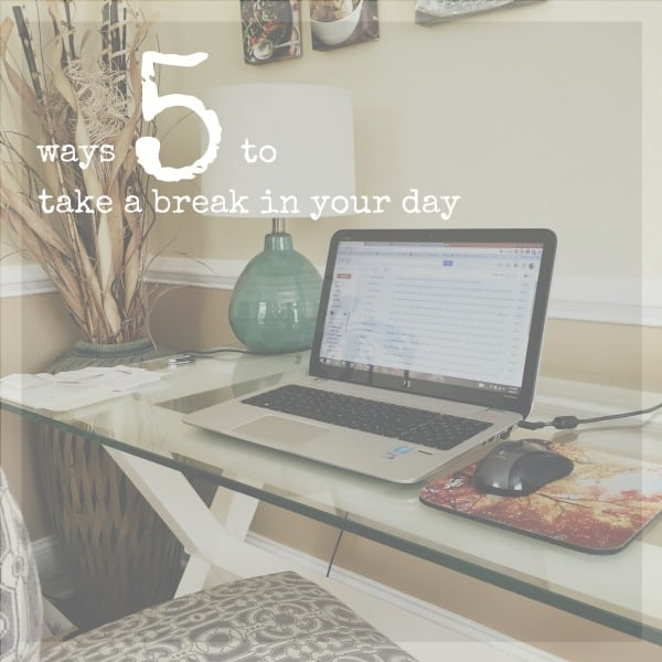 5 Ways to Take a Break in Your Day