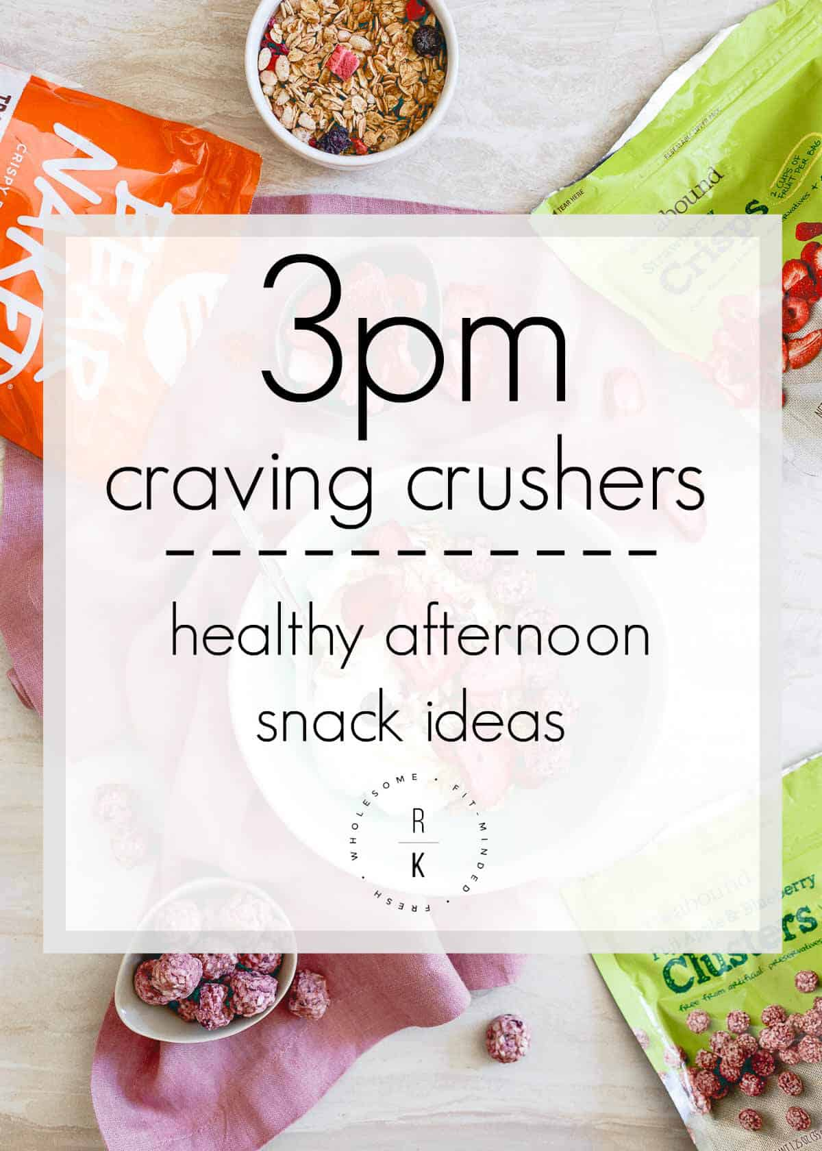 3PM Craving Crushers - Healthy Afternoon Snack Ideas